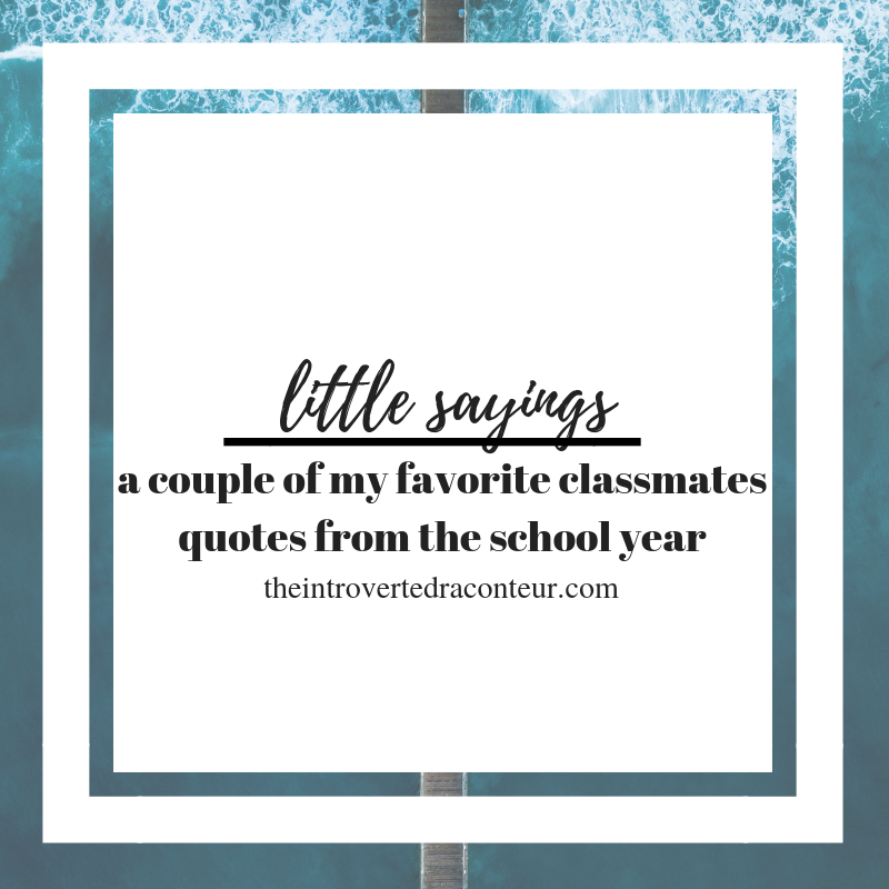 little sayings a couple of my favorite classmates quotes from